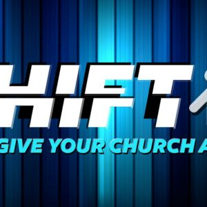 SHIFT: Give Your Church A Lift