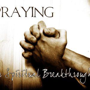 Praying For Spiritual Breakthroughs